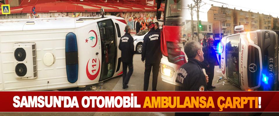 Samsun'da otomobil ambulansa çarptı!