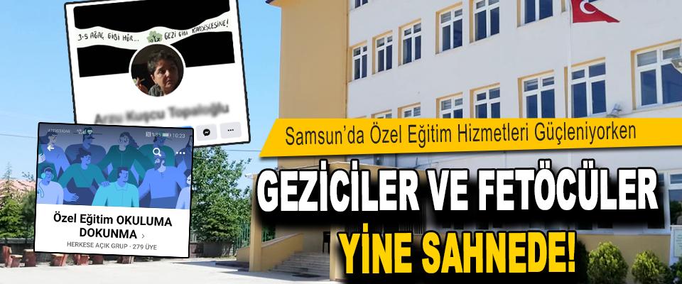 Samsun'da Özel Eğitim Hizmetleri Güçleniyorken Geziceler ve FETÖCÜ'ler Sahnede