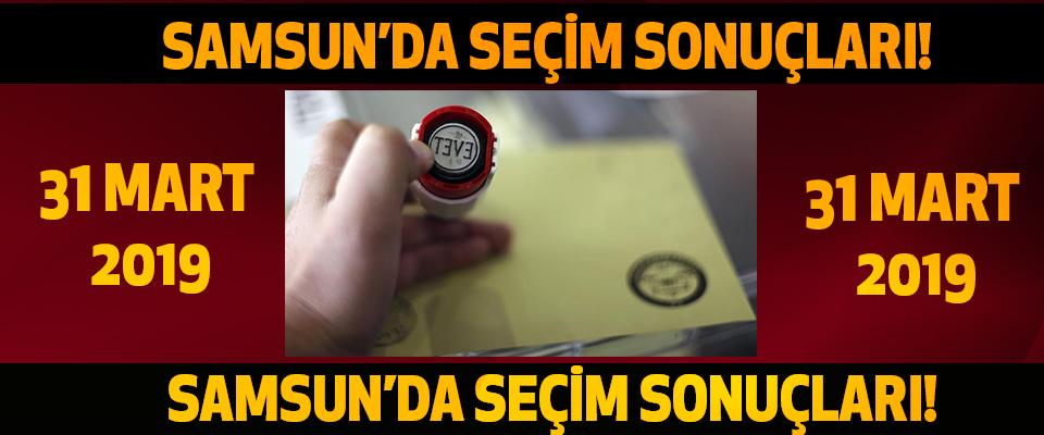 Samsun'da Seçim Sonuçları!