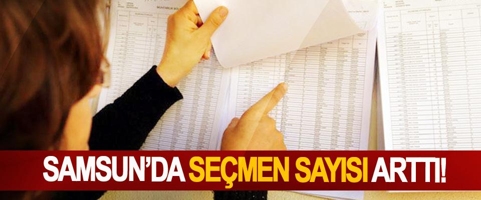 Samsun'da seçmen sayısı arttı!