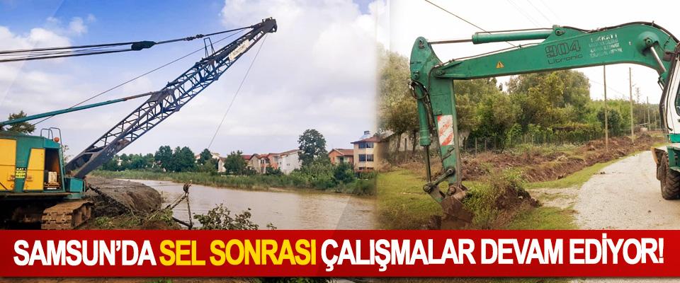 Samsun'da sel sonrası çalışmalar devam ediyor!