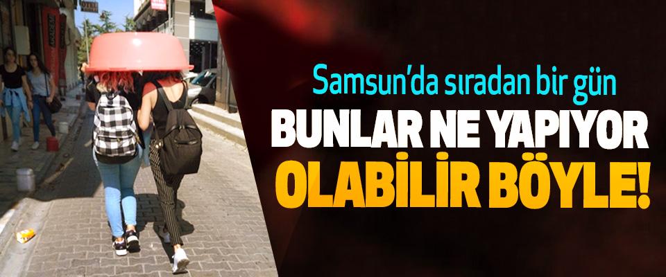 Samsun'da sıradan bir gün, Bunlar ne yapıyor olabilir böyle!