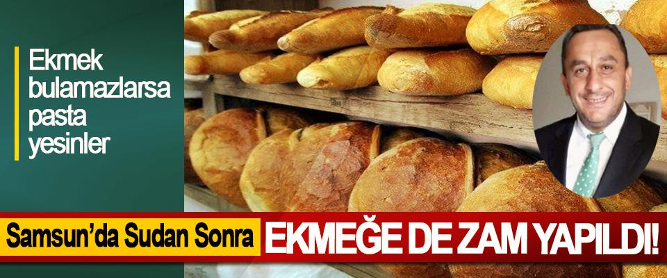 Samsun'da Sudan Sonra Ekmeğe De Zam Yapıldı!