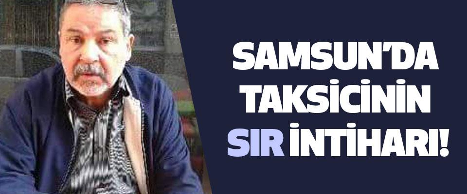Samsun'da taksicinin sır intiharı!