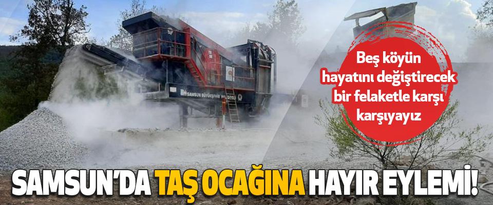 Samsun'da Taş Ocağına Hayır Eylemi!
