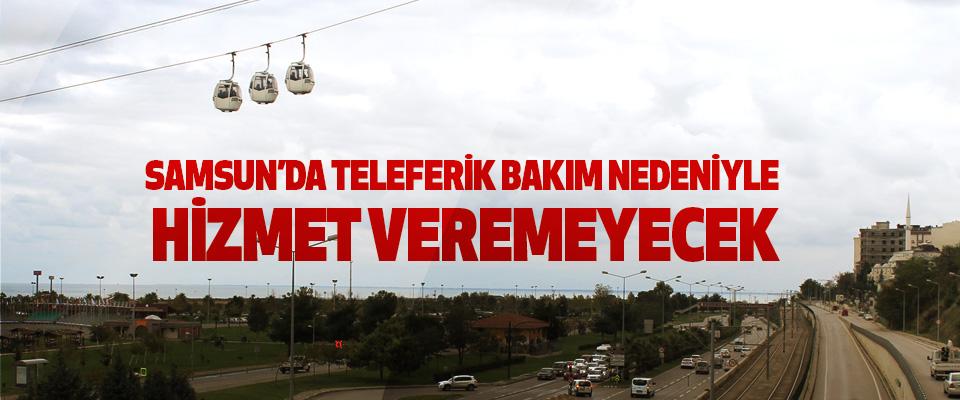 Samsun'da Teleferik Bakım Nedeniyle Hizmet Veremeyecek