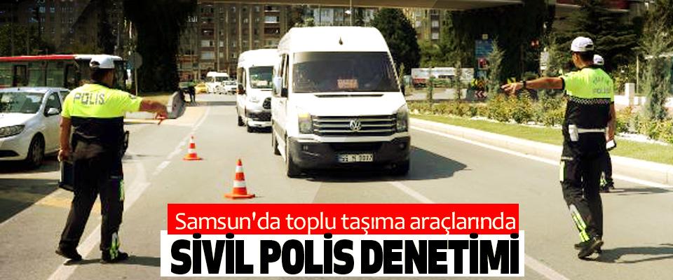 Samsun'da toplu taşıma araçlarında Sivil Polis Denetimi