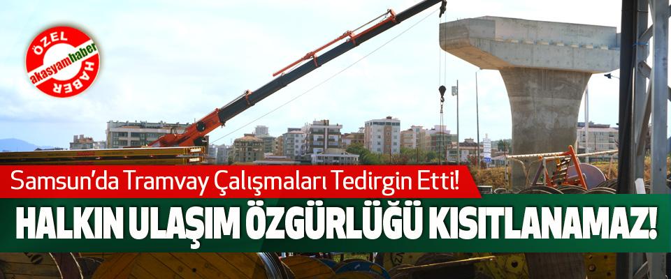 Samsun'da Tramvay Çalışmaları Tedirgin Etti!