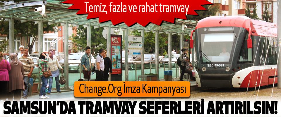 Samsun'da tramvay seferleri artırılsın!