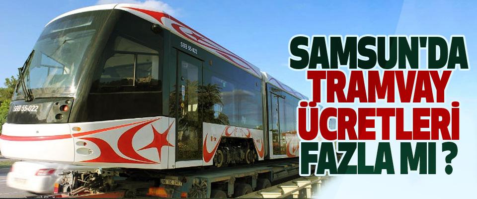 Samsun'da tramvay ücretleri fazla mı?