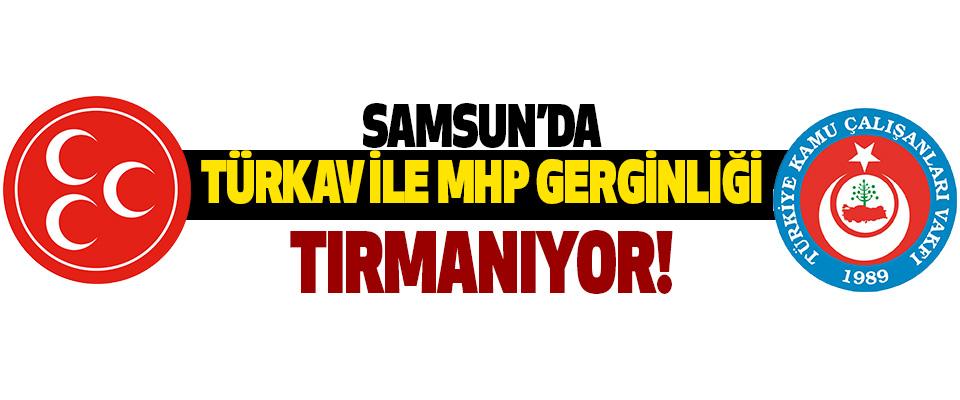 Samsun'da TÜRKAV İle MHP Gerginliği Tırmanıyor!