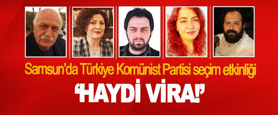Samsun'da Türkiye Komünist Partisi seçim etkinliği: 'Haydi Vira!'