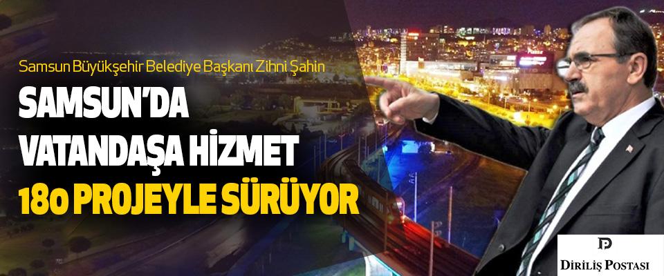 Samsun'da Vatandaşa Hizmet 180 Projeyle Sürüyor