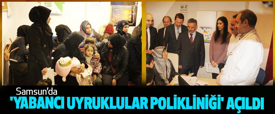 Samsun'da 'Yabancı Uyruklular Polikliniği' Açıldı