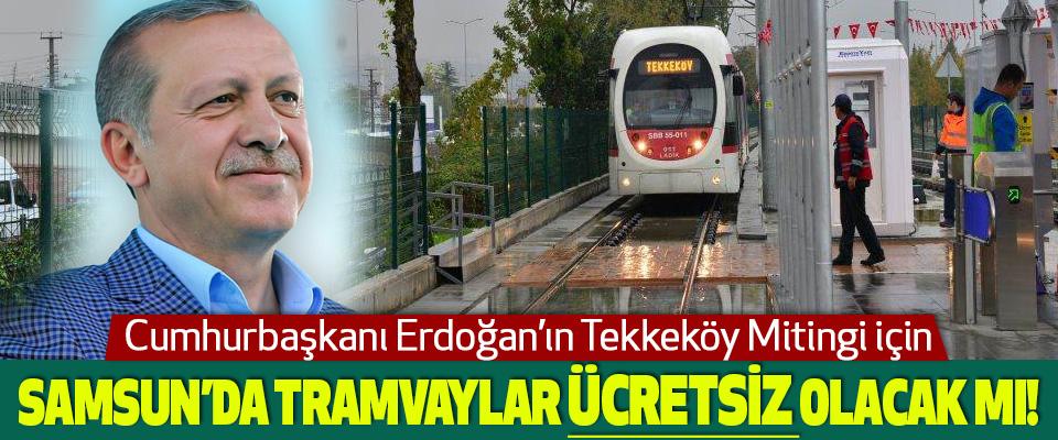 Samsun'da yarın Tramvaylar Ücretsiz Olacak mı!