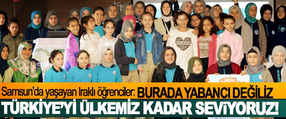 Samsun'da yaşayan Iraklı öğrenciler Burada yabancı değiliz, Türkiye'yi ülkemiz kadar seviyoruz!