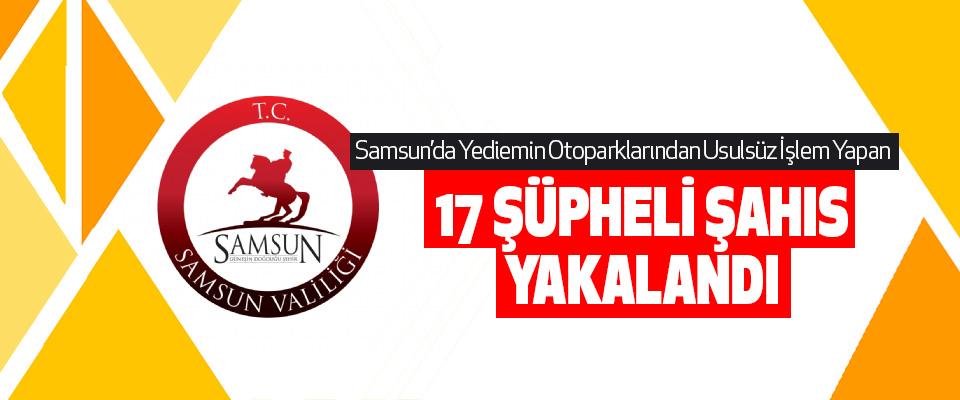 Samsun'da Yediemin otoparklarından usulsüz işlem yapan 17 Şüpheli Şahıs Yakalandı