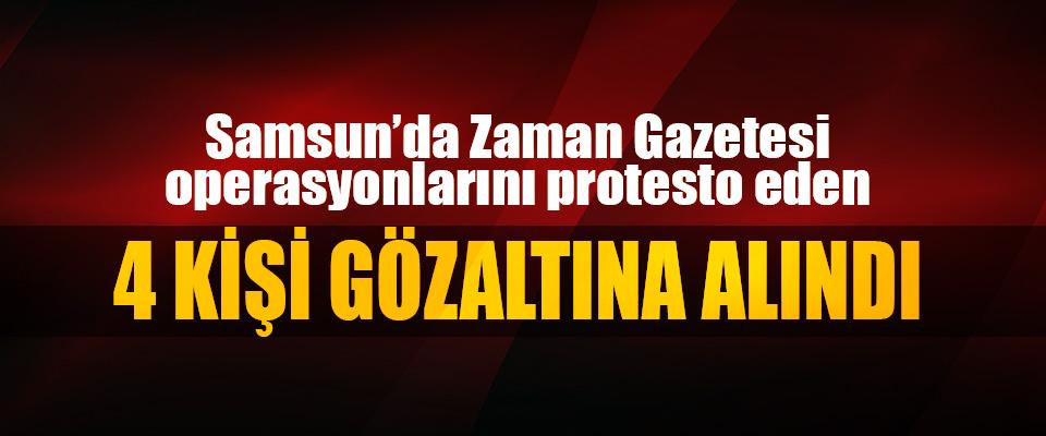 Samsun'da Zaman Gazetesi operasyonlarını protesto eden 4 Kişi Gözaltına Alındı