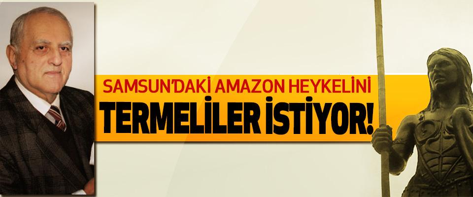 Samsun'daki amazon heykelini Termeliler istiyor!