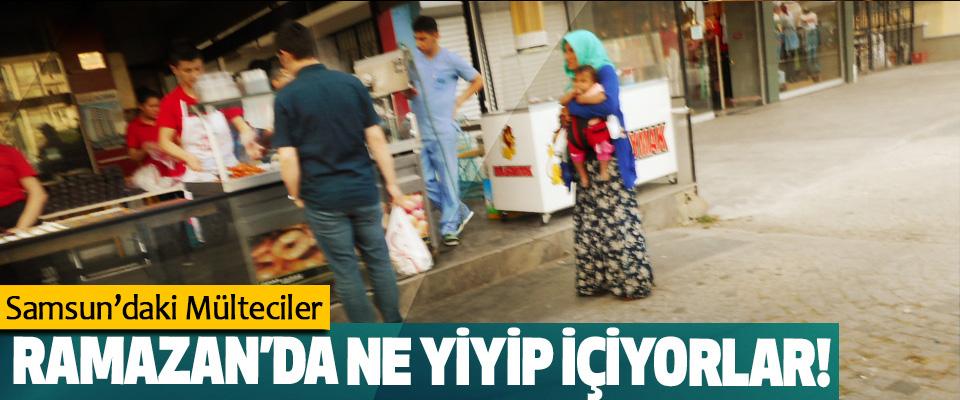 Samsun'daki Mülteciler Ramazan'da Ne Yiyip İçiyorlar!