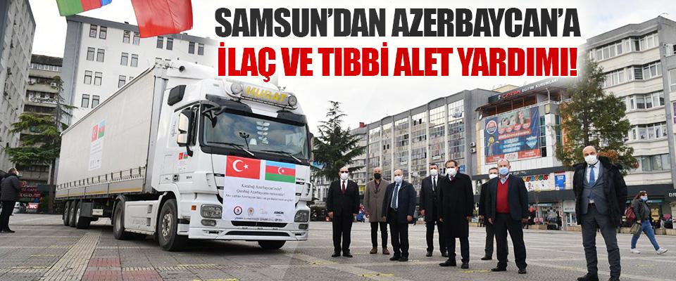 Samsun'dan Azerbaycan'a İlaç ve Tıbbi Alet Yardımı!