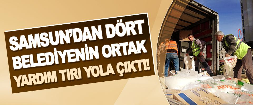 Samsun'dan Dört Belediyenin Ortak Yardım Tırı Yola Çıktı!