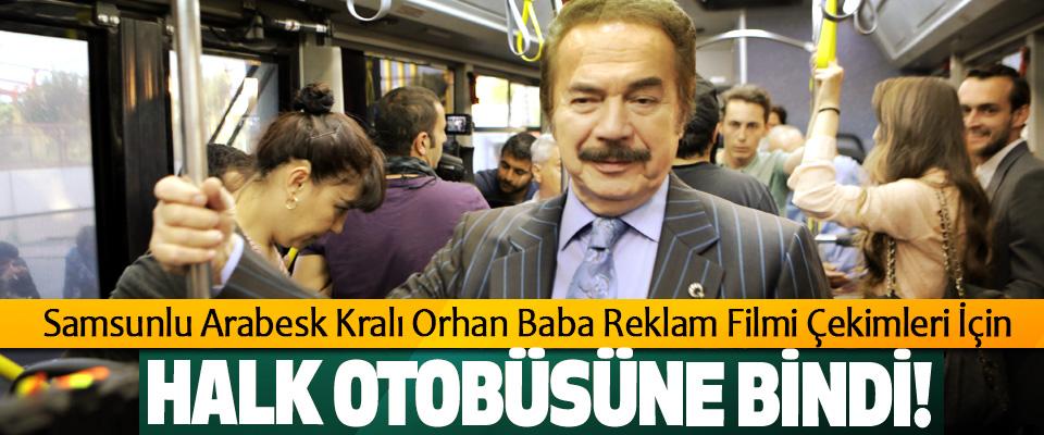 Samsunlu Arabesk Kralı Orhan Baba Reklam Filmi Çekimleri İçin Halk Otobüsüne Bindi!