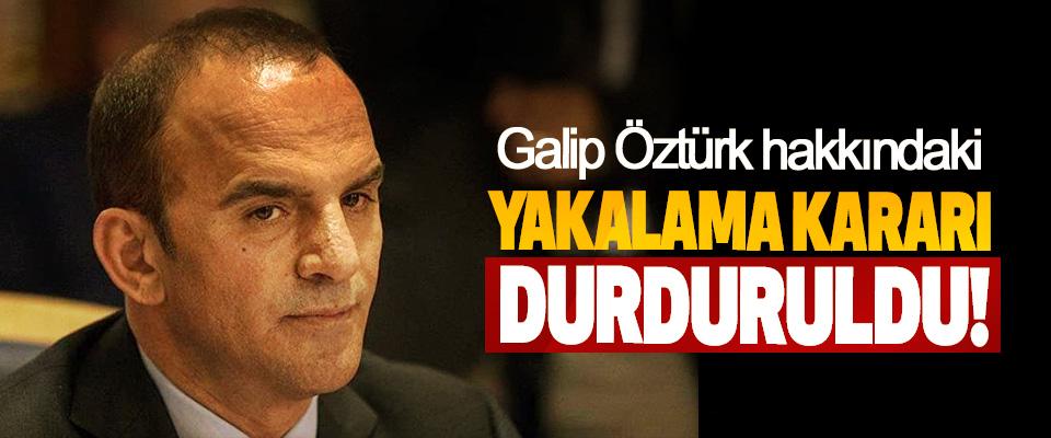 Samsunlu İşadamı Galip Öztürk hakkındaki Yakalama Kararı Durduruldu!