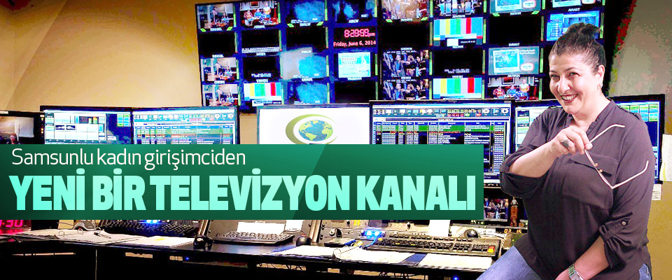 Samsunlu Kadın Girişimciden Yeni Bir Televizyon Kanalı