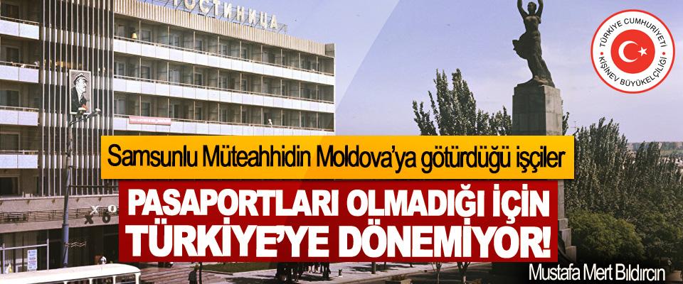Samsunlu Müteahhidin Moldova'ya götürdüğü işçiler Pasaportları olmadığı için Türkiye'ye dönemiyor!
