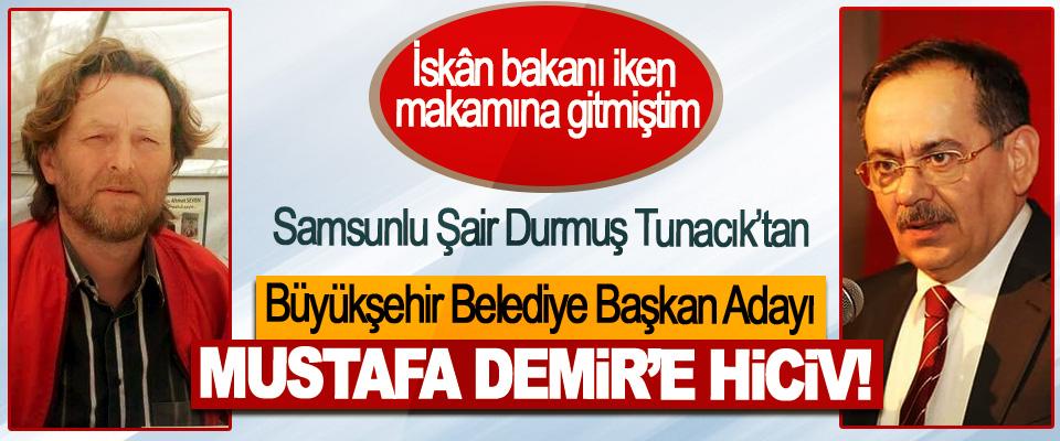 Samsunlu Şair Durmuş Tunacık'tan Büyükşehir Belediye Başkan Adayı Mustafa Demir'e hiciv!
