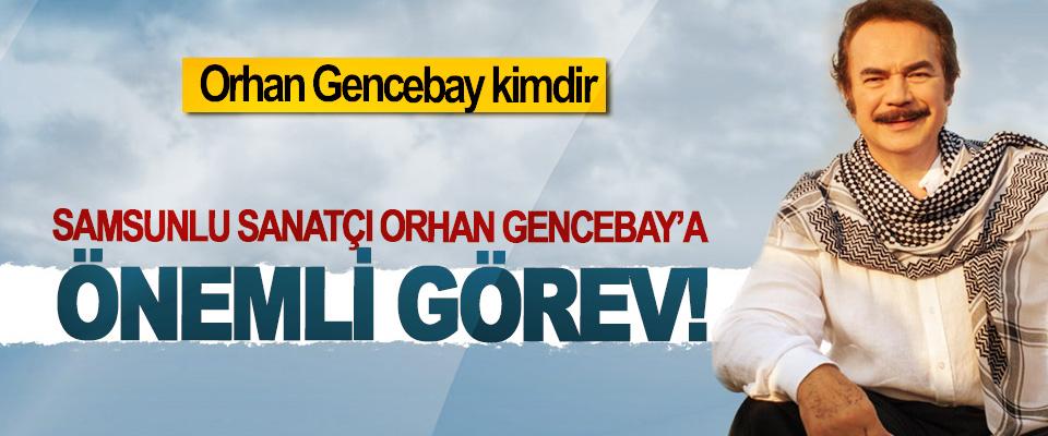 Samsunlu sanatçı Orhan Gencebay'a önemli görev!