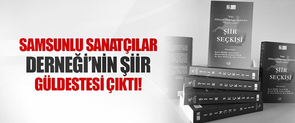 Samsunlu Sanatçılar Derneği'nin Şiir Güldestesi Çıktı!