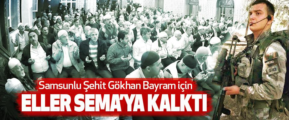 Samsunlu Şehit Gökhan Bayram için Eller Sema'ya Kalktı