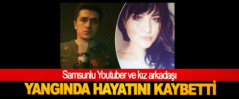 Samsunlu Youtuber ve kız arkadaşı Yangında Hayatını Kaybetti