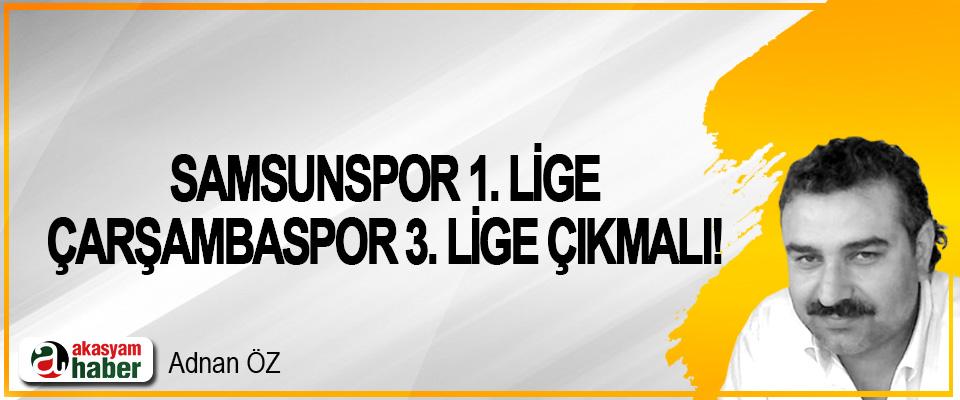 Samsunspor 1. Lige Çarşambaspor 3. Lige çıkmalı!