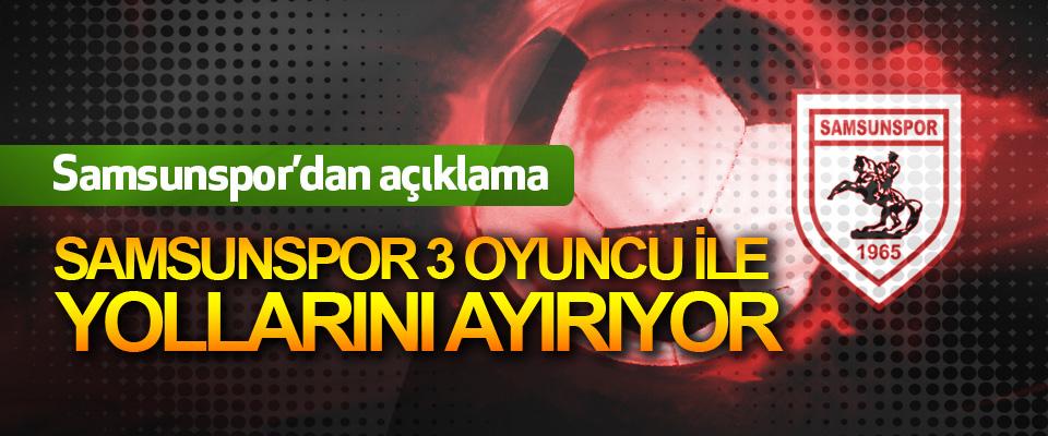 Samsunspor 3 Oyuncu İle Yollarını Ayırıyor