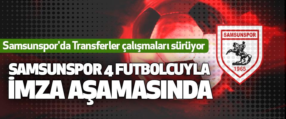Samsunspor 4 Futbolcuyla İmza Aşamasında