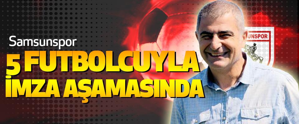 Samsunspor 5 Futbolcuyla İmza Aşamasında
