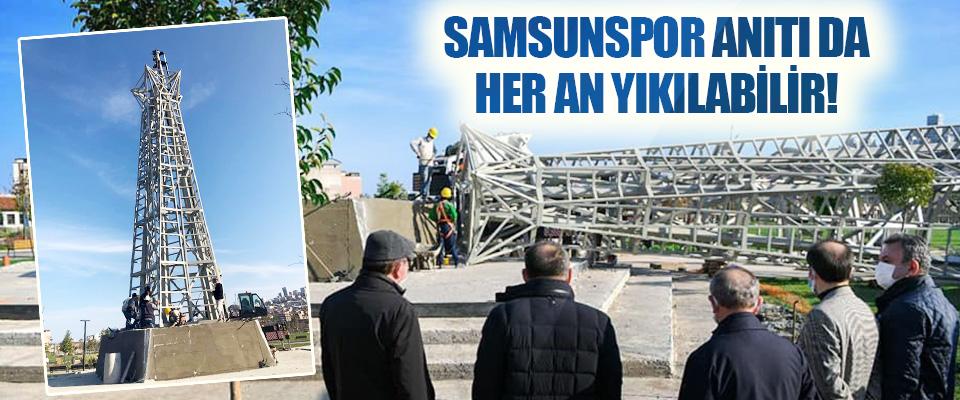 Samsunspor Anıtı da Her An Yıkılabilir!