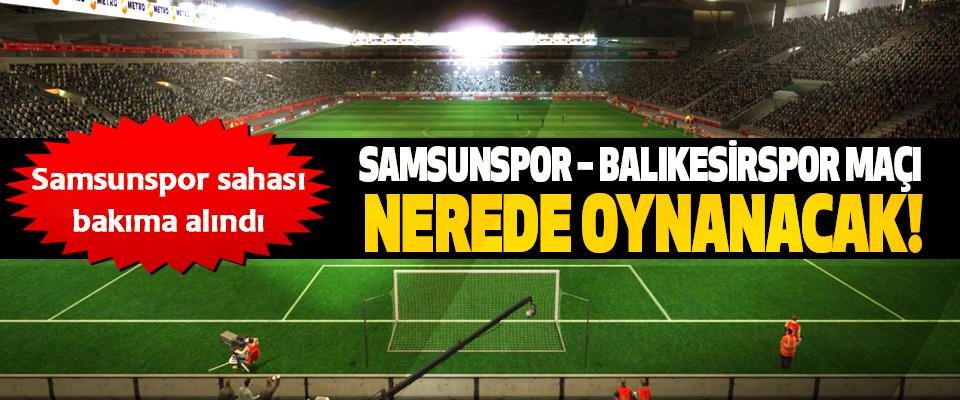 Samsunspor – balıkesirspor maçı nerede oynanacak!