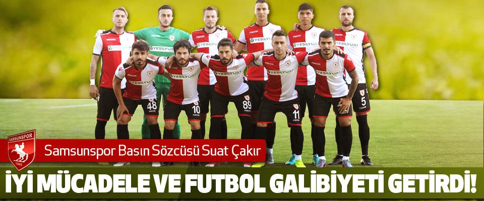 Samsunspor Basın Sözcüsü Suat Çakır: İyi mücadele ve futbol galibiyeti getirdi!