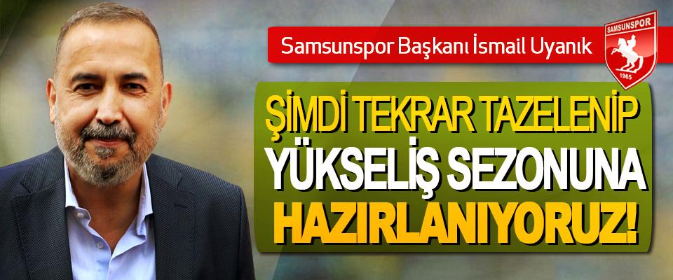 Samsunspor Başkanı İsmail Uyanık; Şimdi tekrar tazelenip yükseliş sezonuna hazırlanıyoruz!