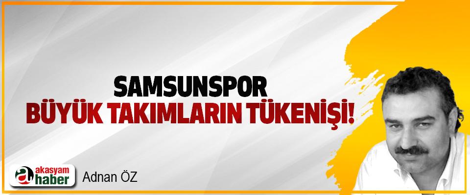 Samsunspor - büyük takımların tükenişi!