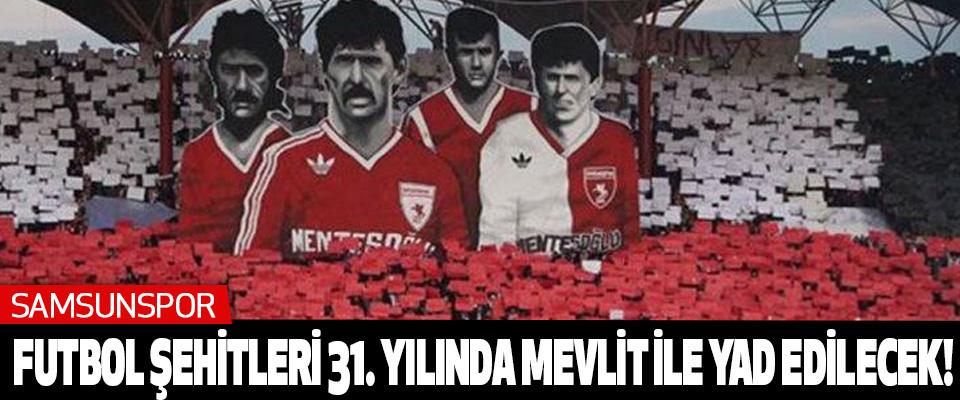 Samsunspor Futbol Şehitleri 31. Yılında mevlit ile yad edilecek!