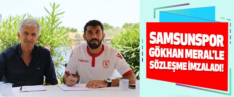 Samsunspor Gökhan Meral'le Sözleşme İmzaladı!