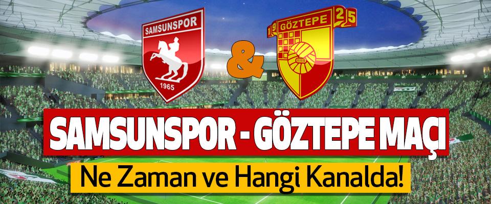 Samsunspor – Göztepe Maçı Ne Zaman ve Hangi Kanalda!