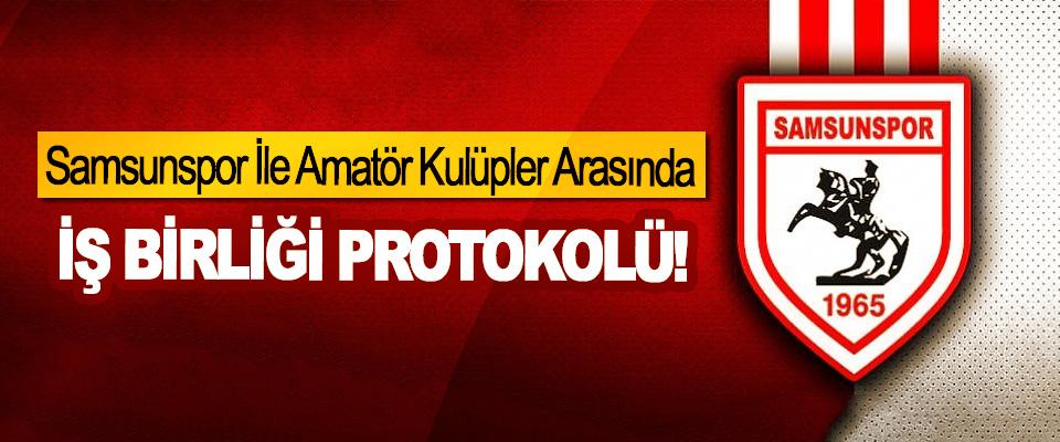 Samsunspor İle Amatör Kulüpler Arasında İş Birliği Protokolü!