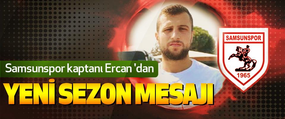 Samsunspor kaptanı Ercan Yazıcı'dan Yeni Sezon Mesajı