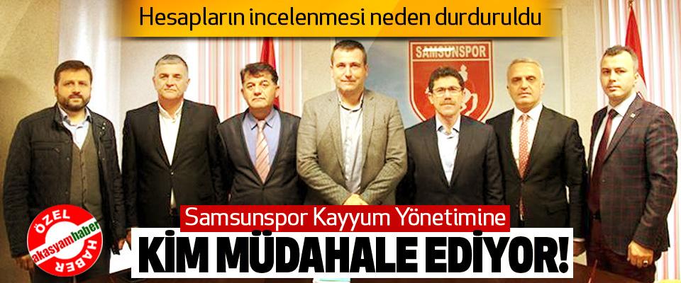 Samsunspor Kayyum Yönetimine Kim Müdahale Ediyor!